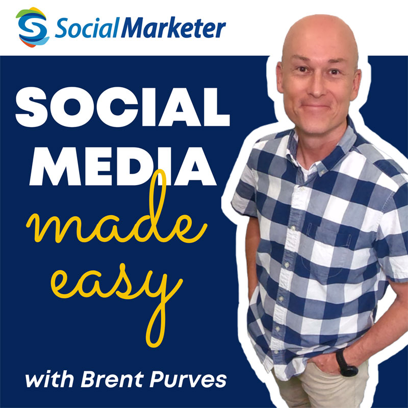 The Social Marketer Podcast with Brent Purves - Social Media Made Easy